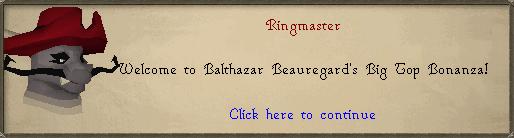 Ringmaster: Welcome to Balthazar Beauregard's Big Top Bonanza!