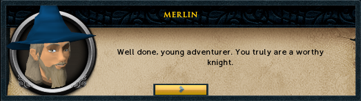 Merlin: Well done, young adventurer. You truly are a worthy knight.