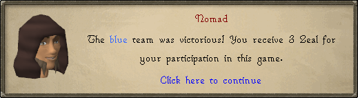 Nomad: The blue team was victorious! You receive 3 Zeal for your participation in this game.
