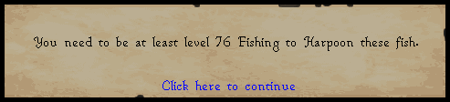 You need to be at leats level 76 fishing to harpoon these fish