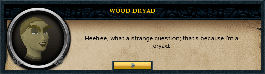 Wood Dryad: Heehee, what a strange question...