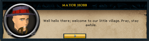 Mayor Hobb: well hellow there, welcome to our little village.