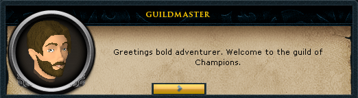 Guildmaster: Greetings bold adventurer. Welcome to the guild of Champions.