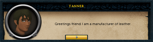 Tanner: Greetings friend. I am a manufacturer of leather.