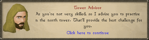 Tower Advisor: As you're not very skilled, so I advise you to practice in the north tower.