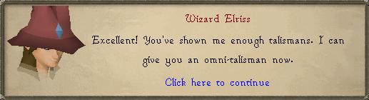 Wizard Elriss: Excellent! You've shown me enough talismans.