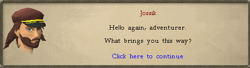 Jossik: Hello again, adventurer. What brings you this way?