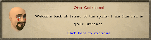 Otto Godblessed: Welcome back oh friend of the spirits, I am humbled in your presence.