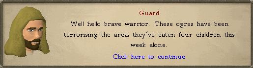 Guard: Well hello brave warrior.