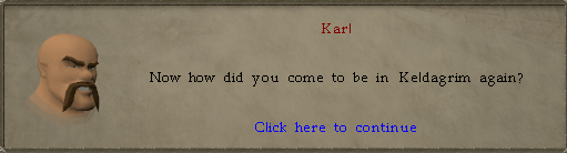 Karl: Now how did you come to be in Keldagrim again?