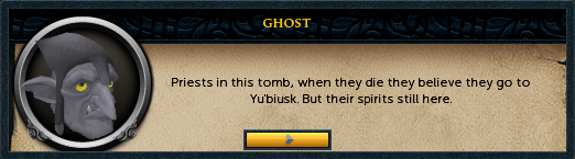 Ghost: Priests in this tomb, when they die they believe they go to yu'biusk.