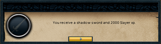 You receive a shadow sword and 2000 slayer xp