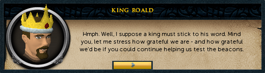 King Roald: Ahem, well. It's all well and good having a network of beacons...