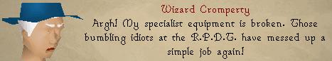Wizard cromperty: Argh! My specialist equipment is broken.
