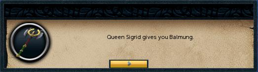 Queen Sigrid gives you Balmung