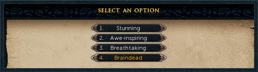 Select option 4: Braindead.