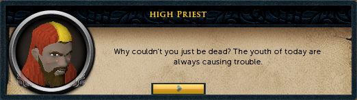 High Priest: Why couldn't you just be dead?