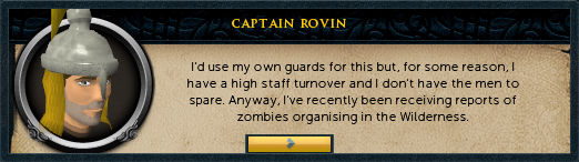 Captain Rovin: I'd use my own guards for this but, for some reason, I have a high staff turnover...