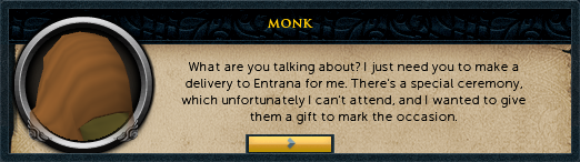 I just need you to make a delivery to entrana for me.