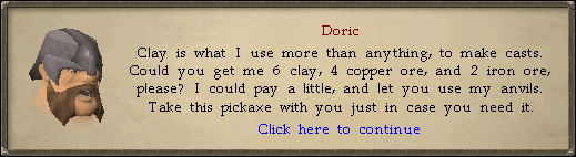 Doric: Clay is what I use more than anything, to make casts. Could you get me 6 clay, 4 copper ore, and two iron ore, please?