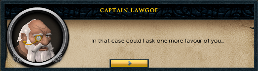 Captain Lawgof: In that case could I ask one more favour of you...