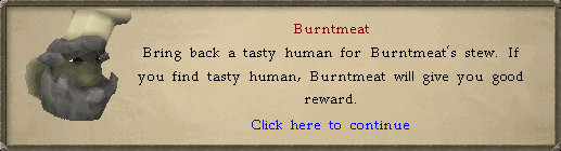 Burntmeat: Bring back a tasty human for Burntmeat's stew.