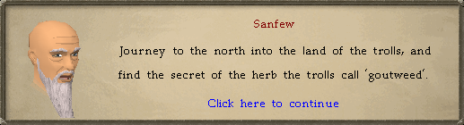Sanfew: Journey to the north into the land of the trolls, and find the secret of the herb the trolls call 'goutweed'.