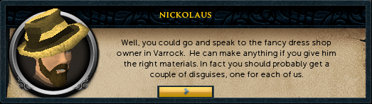 Nickolaus: well you could go and speak to the fancy dress shop owner in varrock.