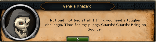 Fight Arena - General Khazard:  Not Bad, not bad at all. I think you need a tougher challenge.