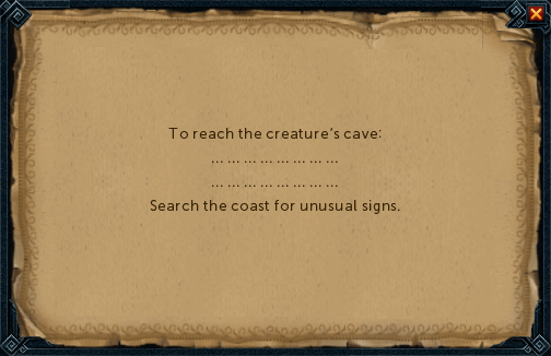 To reach the creature's cave: ... Search the coast for unusual signs.