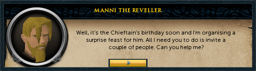 Manni the Reveller: Well it's the Chieftain's birthday soon...