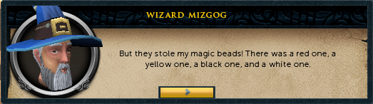 Wizard Mizgog: But they stole my four magical beads. There was a red one, a yellow one, a black one, and a white one.
