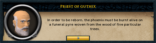 Priest of Guthix: In order to be reborn, the phoenix must be burnt alive on a funeral pyre...