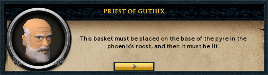 Priest of Guthix: This basket must be placed on the base of the pyre in the phoenix's roost...