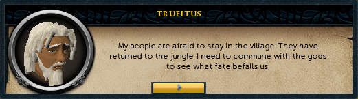 Trufitus: My people are afraid to stay in the village.