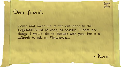 Dear Friend, Come and meet me at the entrance to the Legends' Guild as soon as possible.
