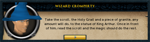 Wizard Croperty: Take the scroll, the Holy Grail and a piece of granite, of any size, shape or weight, to the statue of King Arthur.