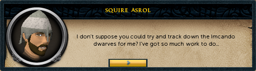 Squire: I don't suppose you could try and track down the Imcando dwarves for me?