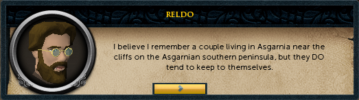 Reldo: I believe I remember a couple living in Asgarnia near the cliffs on the Asgarnian southern peninsula...