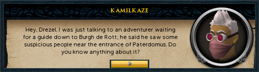 User: Hey, Drezel. I was just talking to an adventurer waiting for a guide down to Burgh de Rott...