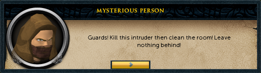 Mysterious Person: Guards! Kill this intruder then clean the room!