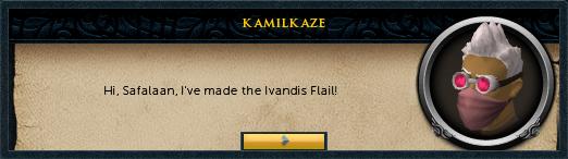User: Hi, Safalaan, I've made the Ivandis Flail!
