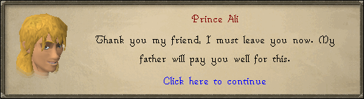 Prince Ali: Thank you my friend, I must leave you now.