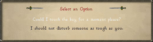 Select 'Could I touch the key for a moment please?'