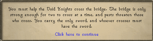 You must help the Void Knights cross the bridge.