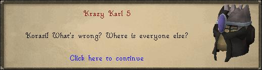 <Character Name>: Korasi! What's wrong?