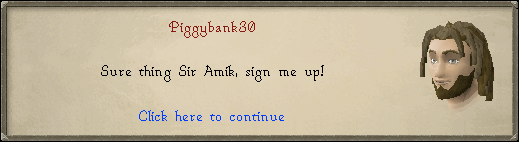 [Your Character]: sure thing Sir Amik, sign me up!