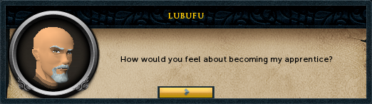 Lubufu: How would you feel about becoming my apprentice?
