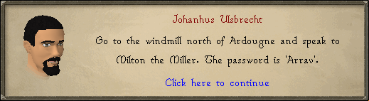 Johnahus Ulsbrecht: Go to the windmill north of Ardoughe and speak to Milton the Miller.