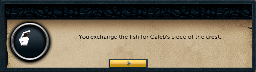 You exchange the fish for Caleb's piece of the crest.